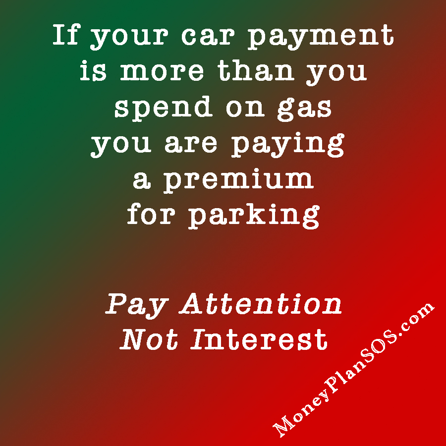 Car payment more than gas then you're paying a premium for parking