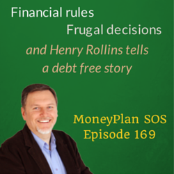 Financial rules, Frugal decisions, and a Henry Rollins debt free story –  MPSOS169